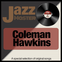 Coleman Hawkins - Jazz Master (A Special Selection of Original Songs)