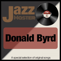 Donald Byrd - Jazz Master (A Special Selection of Original Songs)