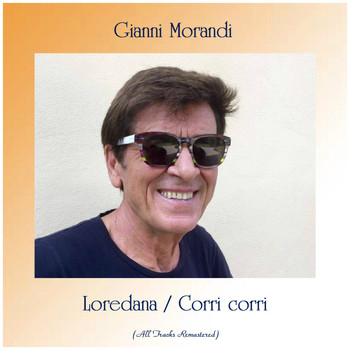 Gianni Morandi - Loredana / Corri corri (All Tracks Remastered)