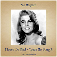 Ann Margret - Please Be Kind / Teach Me Tonight (All Tracks Remastered)