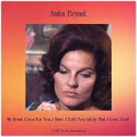Anita Bryant - My Heart Cries For You / Have I Told You Lately That I Love You? (Remastered 2019)