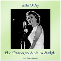 Anita O'Day - Blue Champagne/ Stella by Starlight (All Tracks Remastered)