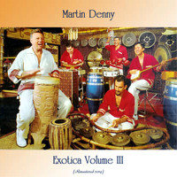 Martin Denny - Exotica Vol. III (Remastered 2019)