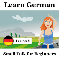 The Earbookers - Learn German, Lesson 2: Small Talk for Beginners