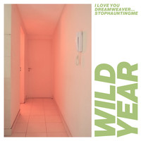 Wild Year - I Love You Dreamweaver... Stophauntingme