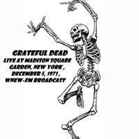 Grateful Dead - Live At Madison Square Garden, New York, December 5th 1971, WNEW-FM Broadcast (Remastered)