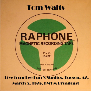 Tom Waits - Live From Lee Furr's Studios, Tucson, AZ, March 5th 1975, KWFM Broadcast (Remastered [Explicit])