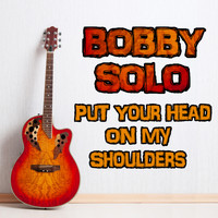 Bobby Solo - Bobby Solo, Put Your Head on My Shoulders
