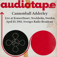 Cannonball Adderley - Live At Konserthuset, Stockholm, Sweden, April 10th 1961, Sveriges Radio Broadcast (Remastered)