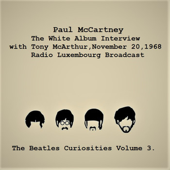 Paul McCartney - The White Album Interview with Tony McArthur, November 20, 1968, Radio Luxembourg Interview - The Beatles Curiosities Volume 3 (Remastered)