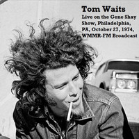 Tom Waits - Live On The Gene Shay Show, Philadelphia, PA, October 27th 1974, WMMR-FM Broadcast (Remastered)