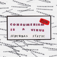Suburban Static - Consumerism Is a Virus