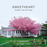 Sweetheart - The Dark / Your Turn To Pray