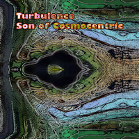 Turbulence - Son of Cosmocentric
