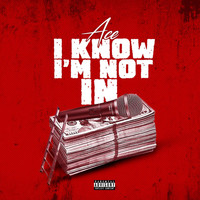 Ace - I Know Im Not In (Explicit)