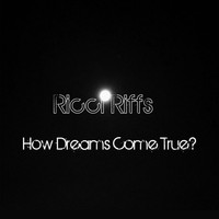 Ricci Riffs - How Dreams Come True