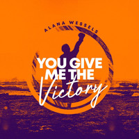 Alana Wessels - You Give Me the Victory
