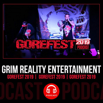 Grim Reality Entertainment - Gorefest 2019 Podcast (feat. JP Tha Hustler, Scum, Slyzwicked, Frodo The Ghost, Razor & Chuckklez) (Explicit)