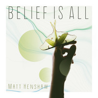 Matt Henshaw - Belief Is All