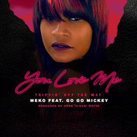 Meko - You Love Me (Trippin' off the Way) [feat. Go Go Mickey]