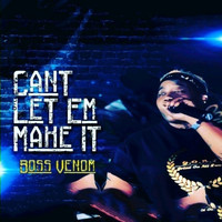 Boss Venom - Can't Let 'em Make It (Explicit)