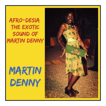 Martin Denny - Afro-Desia: The Exotic Sound of Martin Denny