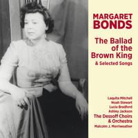 The Dessoff Choirs & Malcolm J. Merriweather - Margaret Bonds: The Ballad of the Brown King & Selected Songs