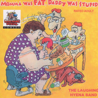 The Laughing Hyena Band - Momma Was Fat, Daddy Was Stupid (Explicit)
