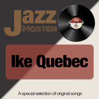 Ike Quebec - Jazz Master (A Special Selection of Original Songs)