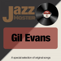 Gil Evans - Jazz Master (A Special Selection of Original Songs)
