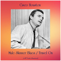 Cisco Houston - Mule Skinner Blues / Travel On (All Tracks Remastered)