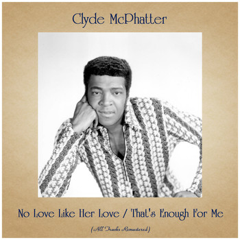 Clyde McPhatter - No Love Like Her Love / That's Enough For Me (All Tracks Remastered)
