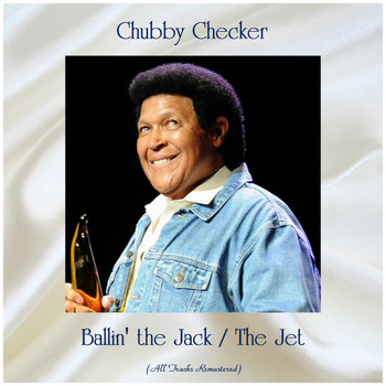 Chubby Checker - Ballin' the Jack / The Jet (All Tracks Remastered)
