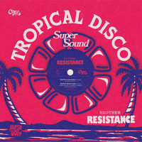 Brother Resistance - Tropical Disco - Tonight Is De Night