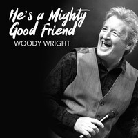 Woody Wright - He's a Mighty Good Friend