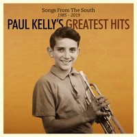 Paul Kelly - Songs from the South. Greatest Hits (1985-2019) (Explicit)