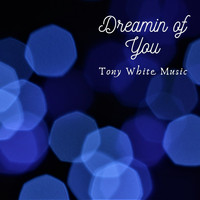 Tony White - Dreaming of You