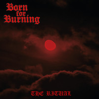 Born For Burning - The Ritual
