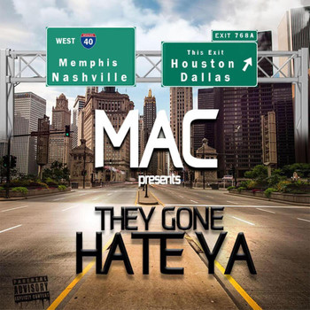 MAC - They Gone Hate Ya' (Explicit)