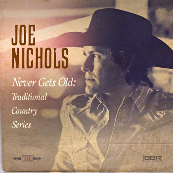 Joe Nichols - Never Gets Old: Traditional Country Series