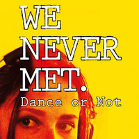 We Never Met - Dance or Not