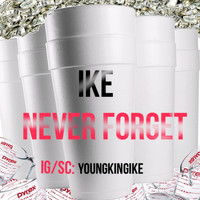 Ike - Never Forget (Explicit)