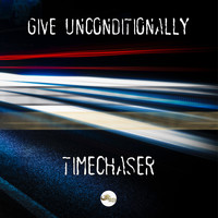 Timechaser - Give Unconditionally