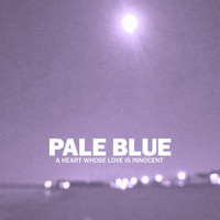 Pale Blue - A Heart Whose Love Is Innocent