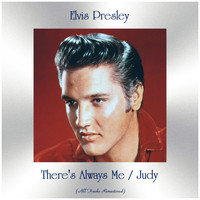 Elvis Presley - There's Always Me / Judy (All Tracks Remastered)