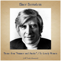 "Elmer Bernstein - Theme from ""Summer and Smoke"" / To Lonely Women (All Tracks Remastered)"