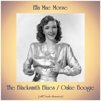 Ella Mae Morse - The Blacksmith Blues / Oakie Boogie (Remastered 2019)
