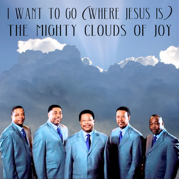 The Mighty Clouds Of Joy - I Want to Go (Where Jesus Is)