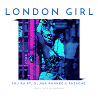 Tuu Ra - London Girl (feat. Oluwa Rankee & Fasache)
