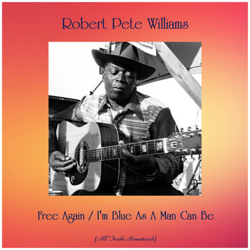 Robert Pete Williams - Free Again / I'm Blue As A Man Can Be (All Tracks Remastered)